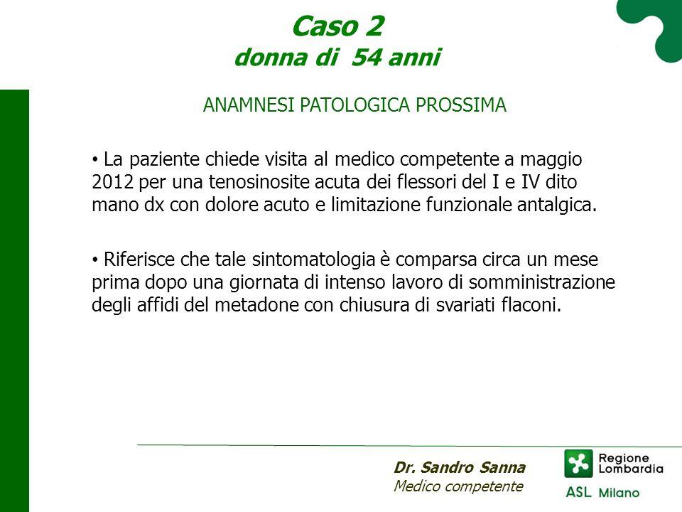 Caso 2 donna di 54 anni Dr. Sandro Sanna Medico competente ANAMNESI PATOLOGICA PROSSIMA La paziente chiede visita al medico competente a maggio 2012 p