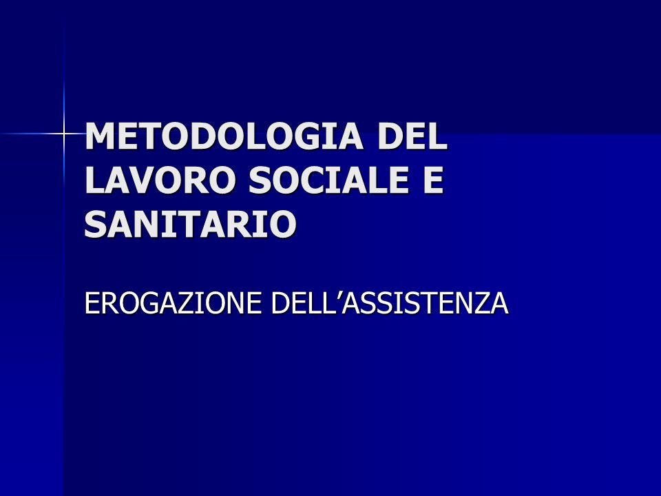 METODOLOGIA DEL LAVORO SOCIALE E SANITARIO EROGAZIONE DELLASSISTENZA