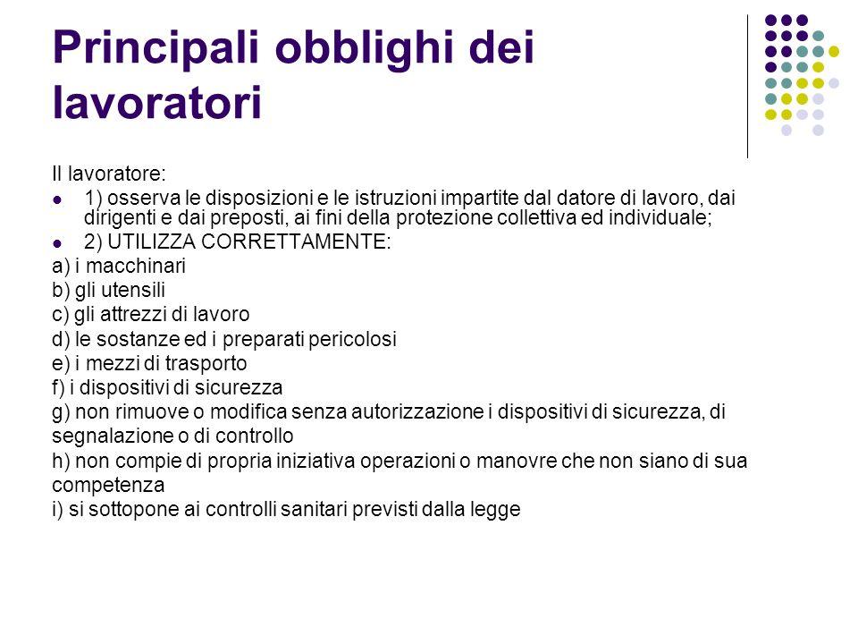 Principali obblighi dei lavoratori Il lavoratore: 1) osserva le disposizioni e le istruzioni impartite dal datore di lavoro, dai dirigenti e dai prepo