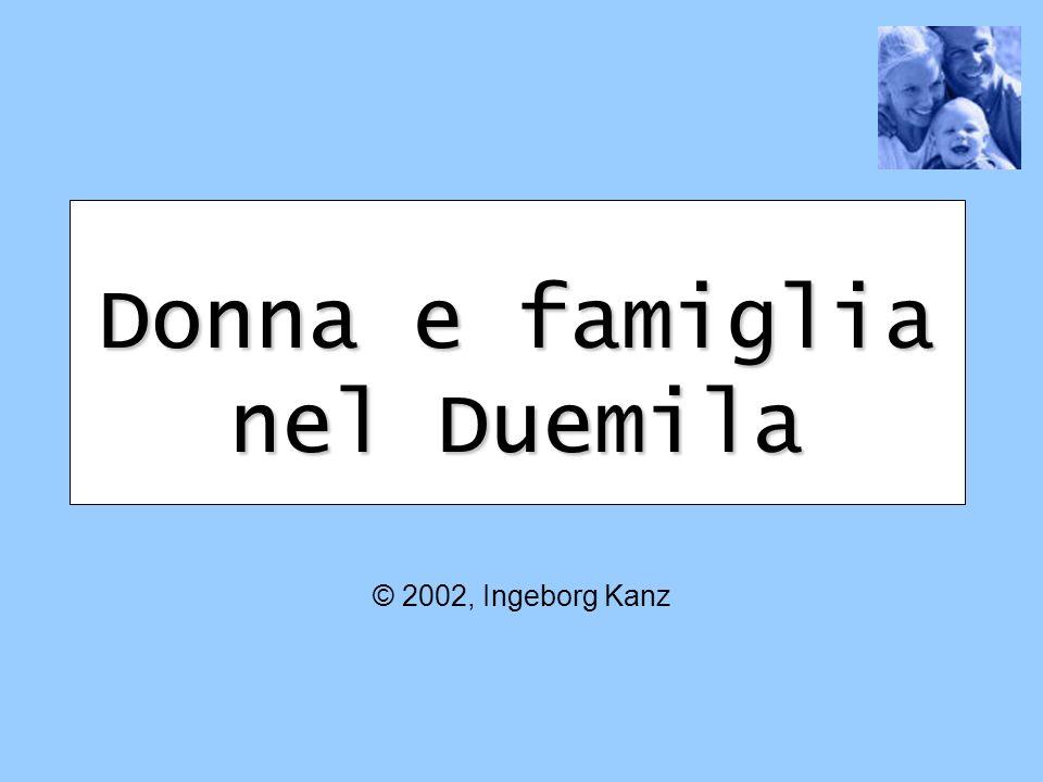 Donna e famiglia nel Duemila © 2002, Ingeborg Kanz