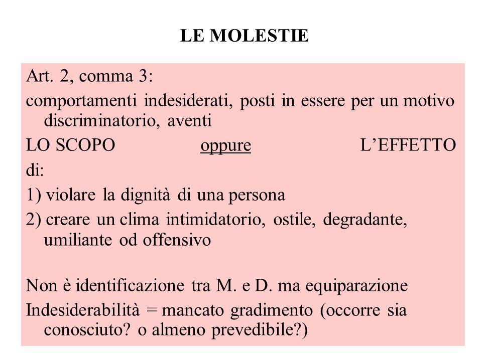LE MOLESTIE Art. 2, comma 3: comportamenti indesiderati, posti in essere per un motivo discriminatorio, aventi LO SCOPO oppure LEFFETTO di: 1) violare
