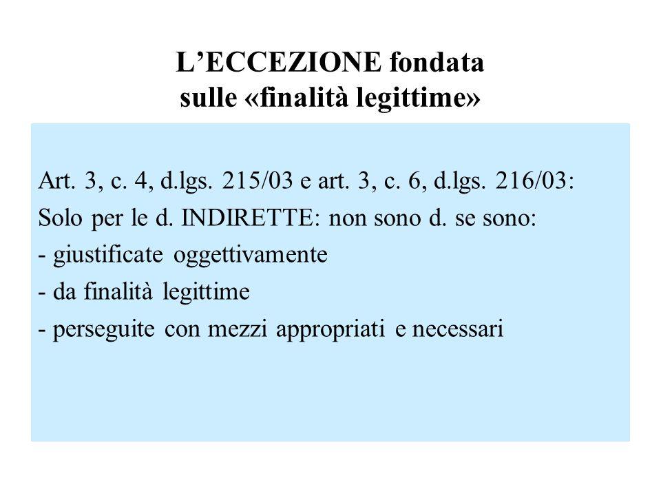 LECCEZIONE fondata sulle «finalità legittime» Art. 3, c. 4, d.lgs. 215/03 e art. 3, c. 6, d.lgs. 216/03: Solo per le d. INDIRETTE: non sono d. se sono