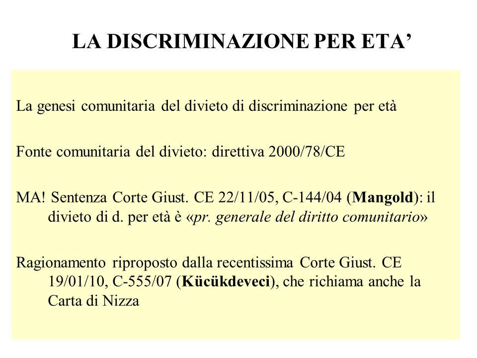 LA DISCRIMINAZIONE PER ETA La genesi comunitaria del divieto di discriminazione per età Fonte comunitaria del divieto: direttiva 2000/78/CE MA! Senten