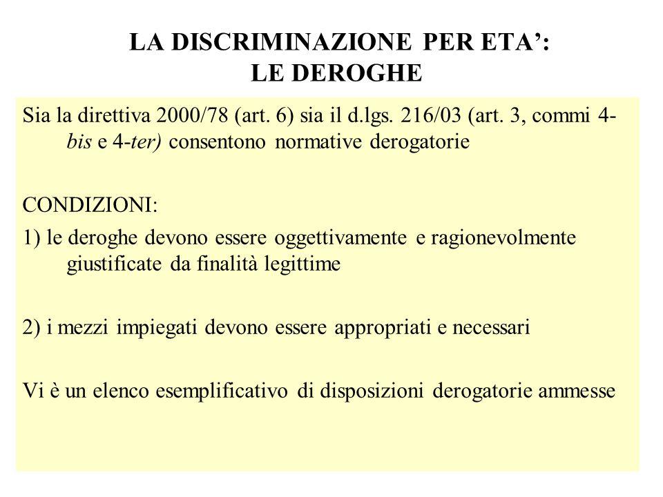 LA DISCRIMINAZIONE PER ETA: LE DEROGHE Sia la direttiva 2000/78 (art. 6) sia il d.lgs. 216/03 (art. 3, commi 4- bis e 4-ter) consentono normative dero