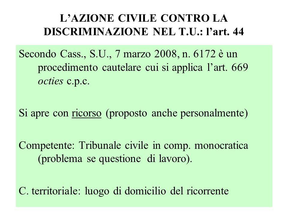 LAZIONE CIVILE CONTRO LA DISCRIMINAZIONE NEL T.U.: lart. 44 Secondo Cass., S.U., 7 marzo 2008, n. 6172 è un procedimento cautelare cui si applica lart