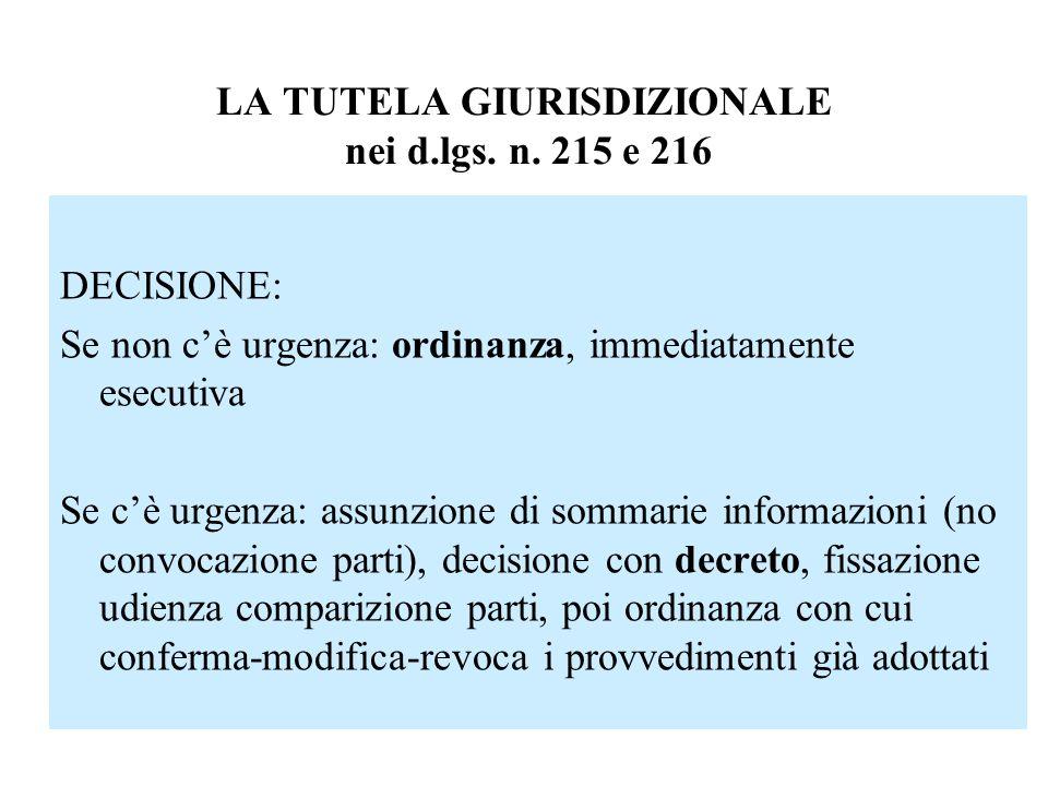LA TUTELA GIURISDIZIONALE nei d.lgs. n. 215 e 216 DECISIONE: Se non cè urgenza: ordinanza, immediatamente esecutiva Se cè urgenza: assunzione di somma