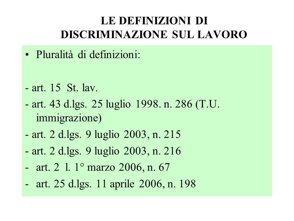 LE DEFINIZIONI DI DISCRIMINAZIONE SUL LAVORO Pluralità di definizioni: - art. 15 St. lav. - art. 43 d.lgs. 25 luglio 1998. n. 286 (T.U. immigrazione)