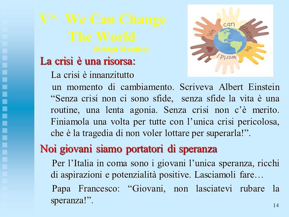 V^ We Can Change The World (Bridgit Mendler) La crisi è una risorsa: La crisi è innanzitutto La crisi è innanzitutto un momento di cambiamento.