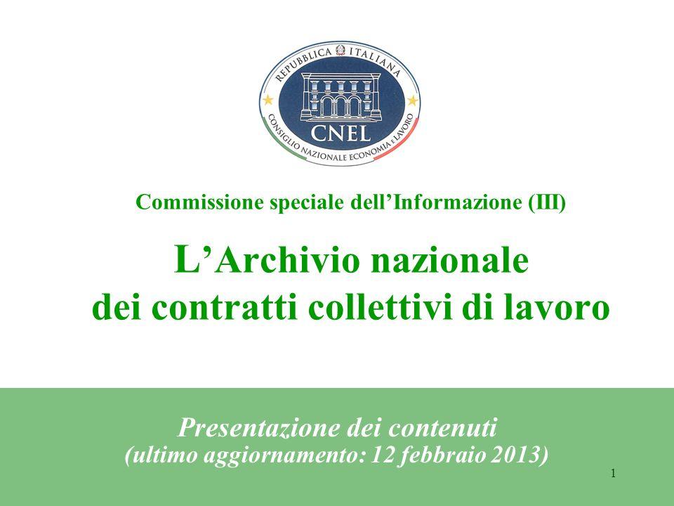 1 Commissione speciale dellInformazione (III) L Archivio nazionale dei contratti collettivi di lavoro Presentazione dei contenuti (ultimo aggiornamento: 12 febbraio 2013)
