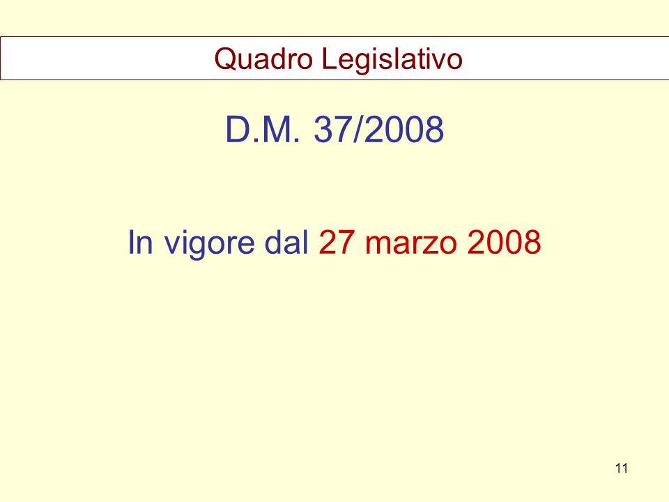 D.M. 37/2008 In vigore dal 27 marzo 2008 Quadro Legislativo 11