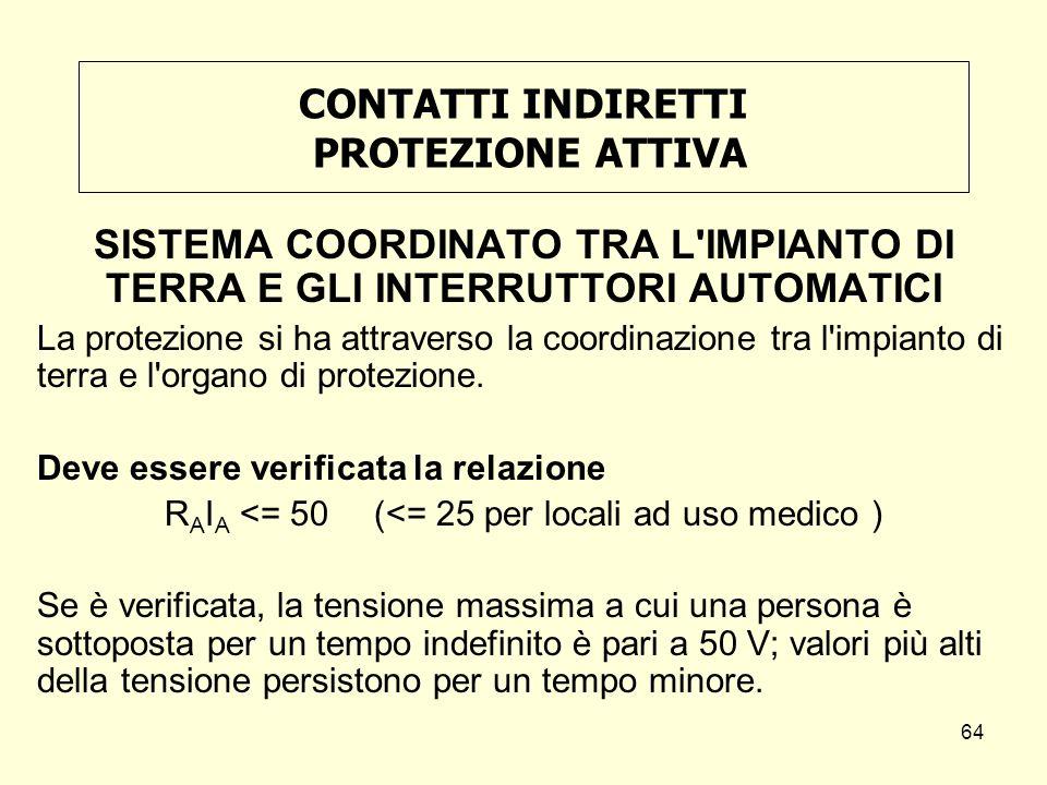 CONTATTI INDIRETTI PROTEZIONE ATTIVA SISTEMA COORDINATO TRA L'IMPIANTO DI TERRA E GLI INTERRUTTORI AUTOMATICI La protezione si ha attraverso la coordi