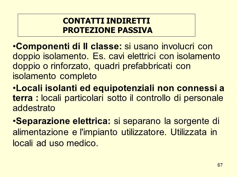 CONTATTI INDIRETTI PROTEZIONE PASSIVA Componenti di II classe: si usano involucri con doppio isolamento. Es. cavi elettrici con isolamento doppio o ri