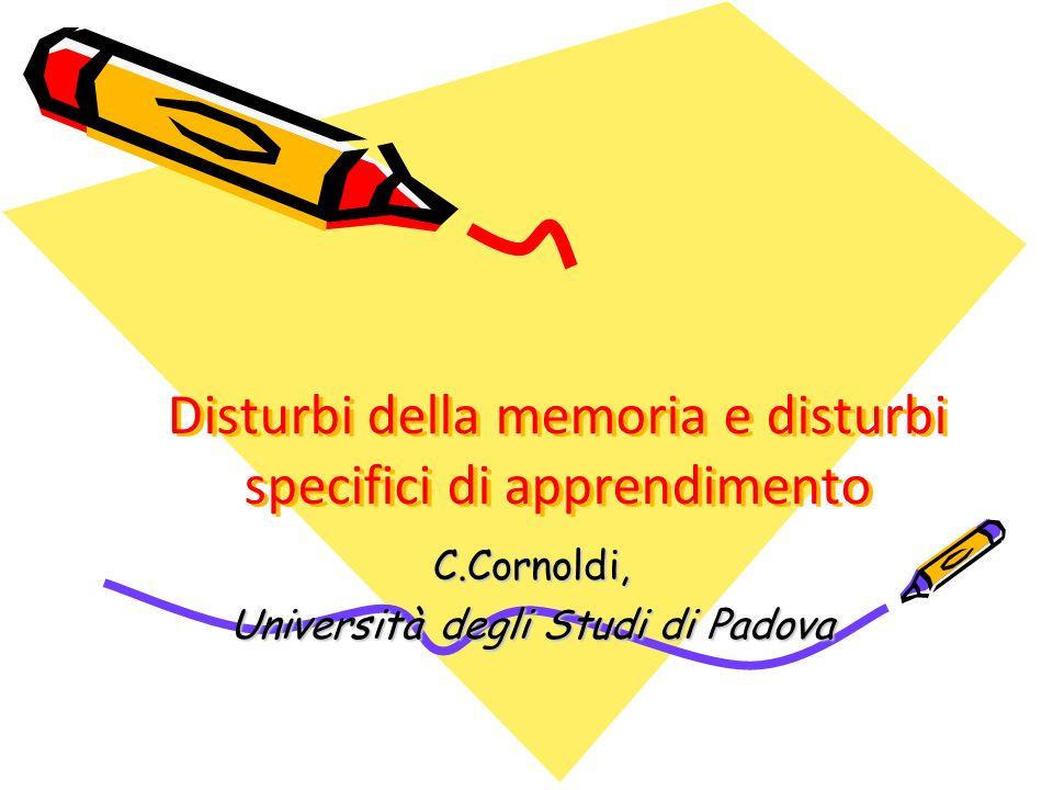 Disturbi della memoria e disturbi specifici di apprendimento C.Cornoldi, Università degli Studi di Padova