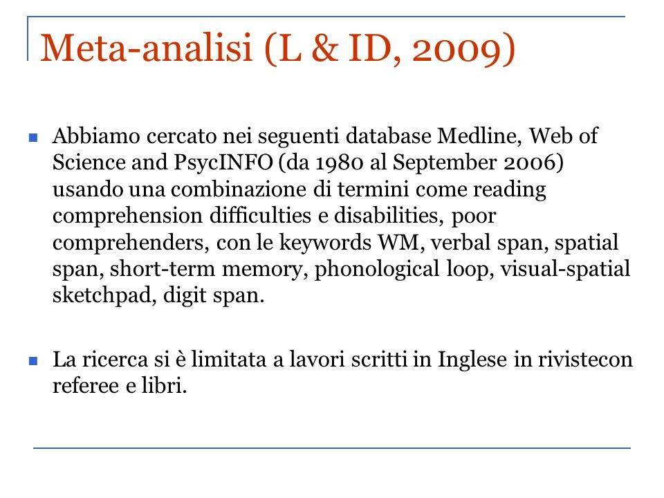 Meta-analisi (L & ID, 2009) Abbiamo cercato nei seguenti database Medline, Web of Science and PsycINFO (da 1980 al September 2006) usando una combinaz