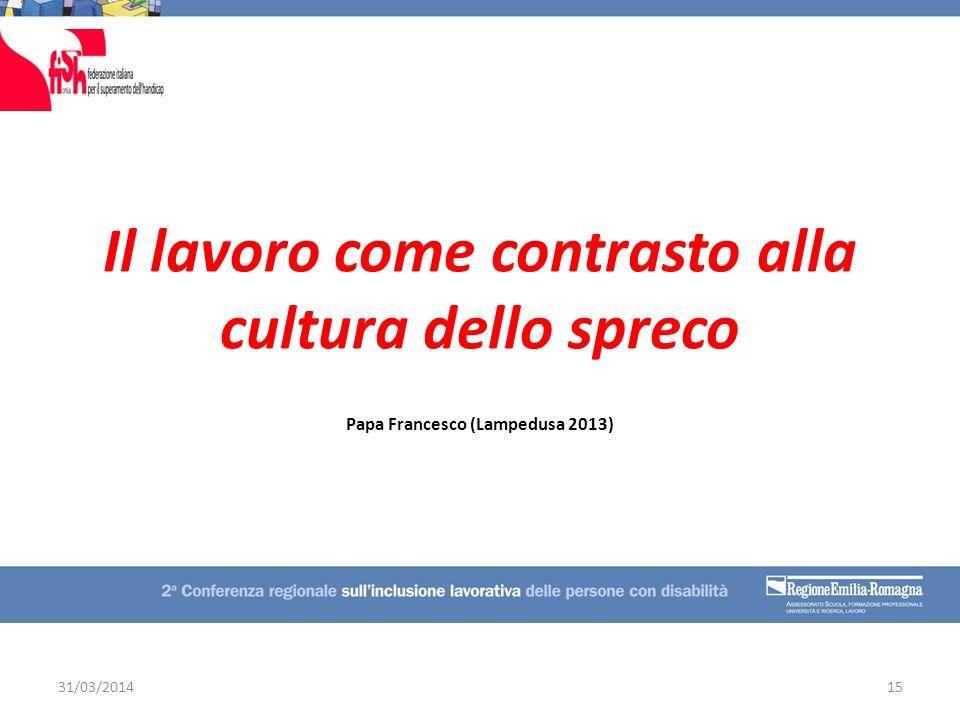 Il lavoro come contrasto alla cultura dello spreco Papa Francesco (Lampedusa 2013) 31/03/201415