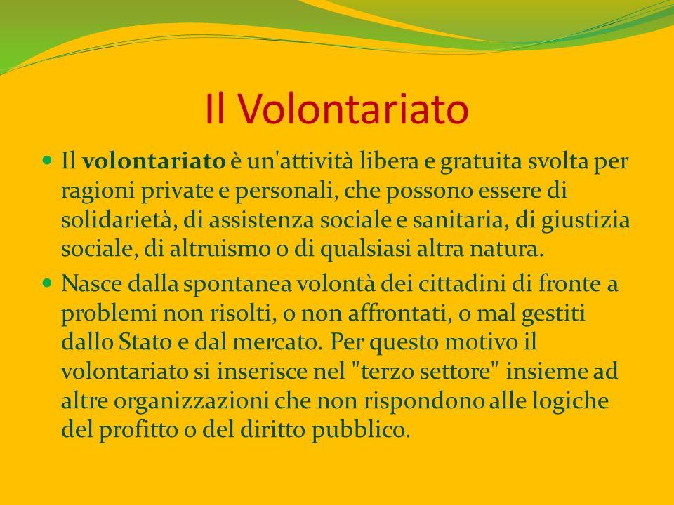 Il Volontariato Il volontariato è un'attività libera e gratuita svolta per ragioni private e personali, che possono essere di solidarietà, di assisten