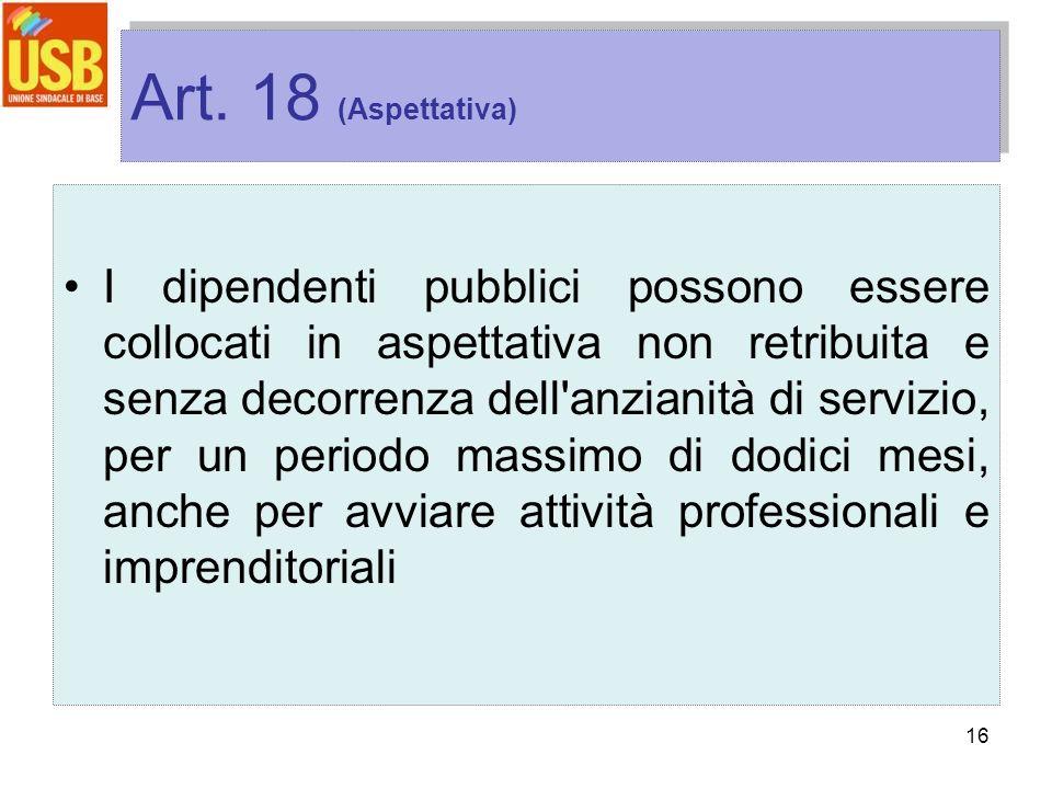 16 Art. 18 (Aspettativa) I dipendenti pubblici possono essere collocati in aspettativa non retribuita e senza decorrenza dell'anzianità di servizio, p