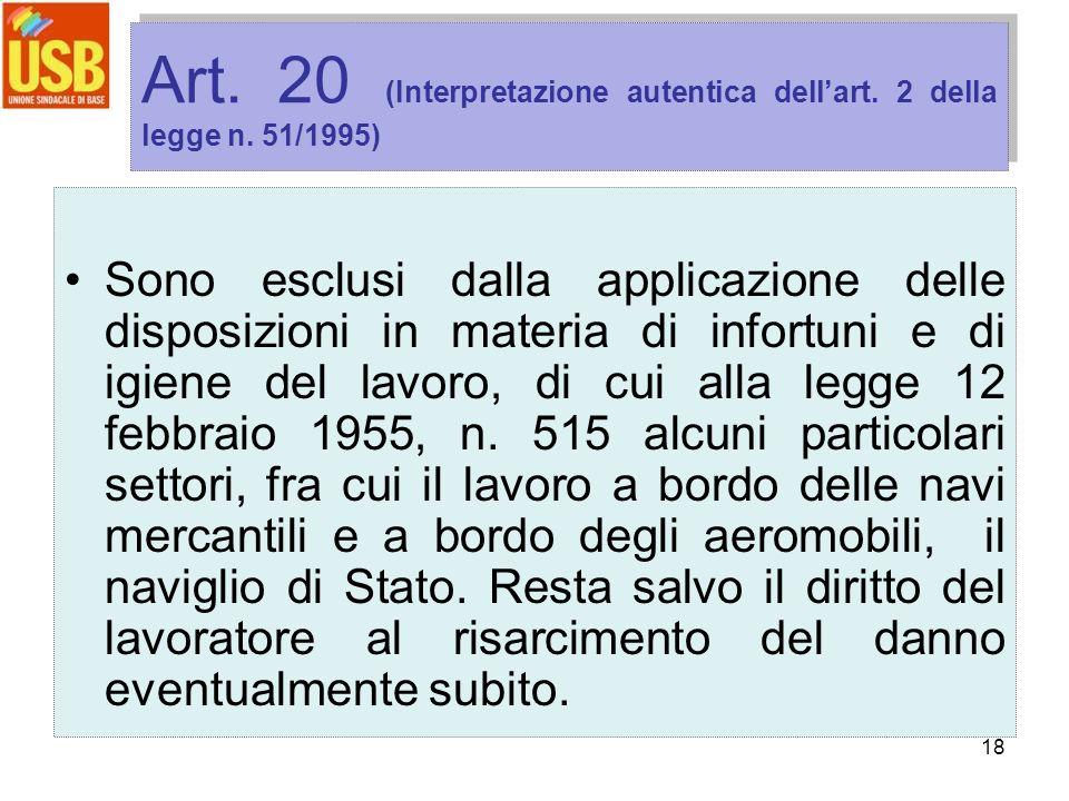 18 Art. 20 (Interpretazione autentica dellart. 2 della legge n. 51/1995) Sono esclusi dalla applicazione delle disposizioni in materia di infortuni e