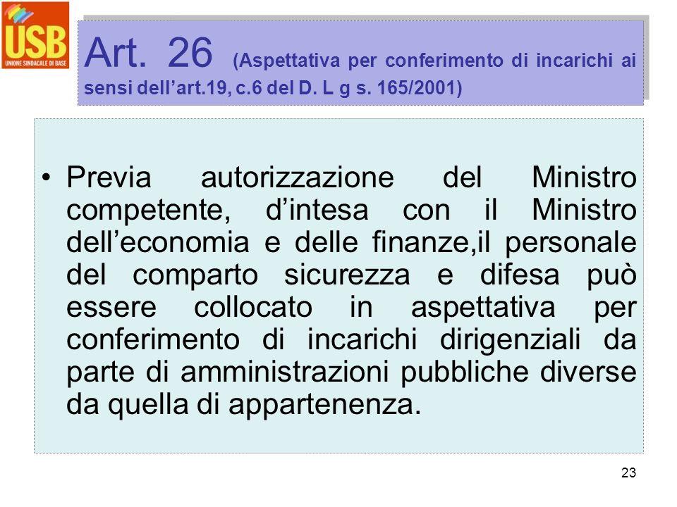 23 Art. 26 (Aspettativa per conferimento di incarichi ai sensi dellart.19, c.6 del D. L g s. 165/2001) Previa autorizzazione del Ministro competente,
