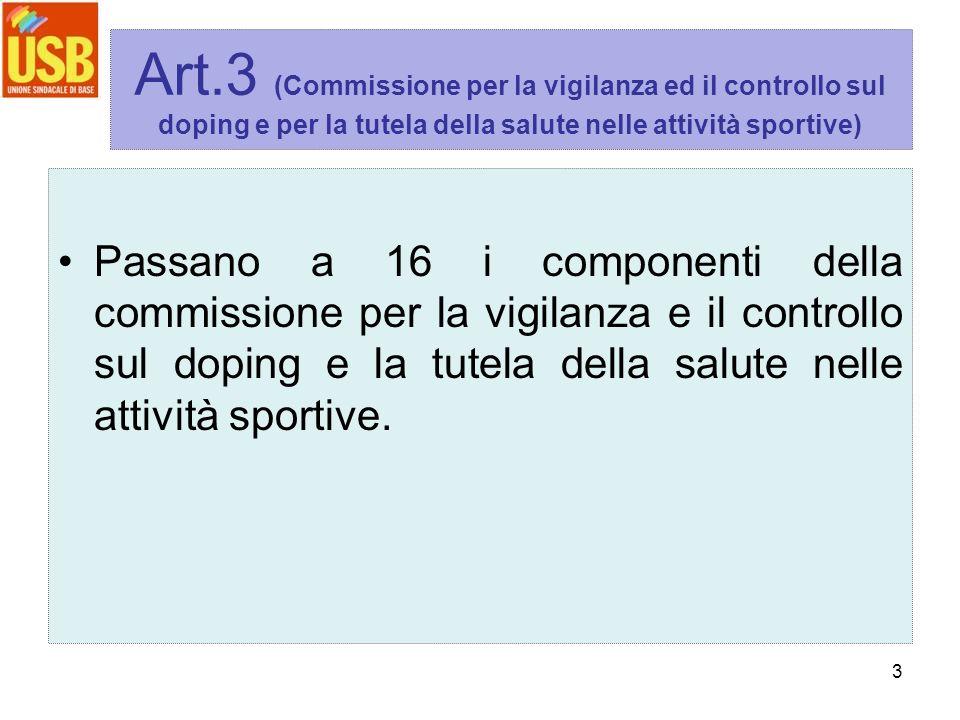 3 Art.3 (Commissione per la vigilanza ed il controllo sul doping e per la tutela della salute nelle attività sportive) Passano a 16 i componenti della