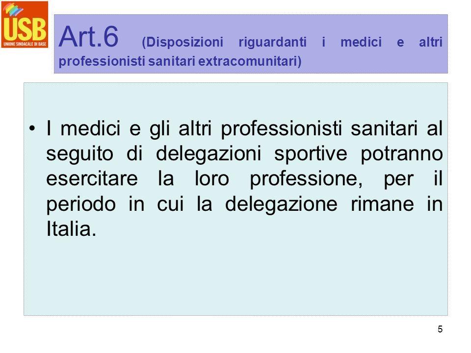 5 Art.6 (Disposizioni riguardanti i medici e altri professionisti sanitari extracomunitari) I medici e gli altri professionisti sanitari al seguito di