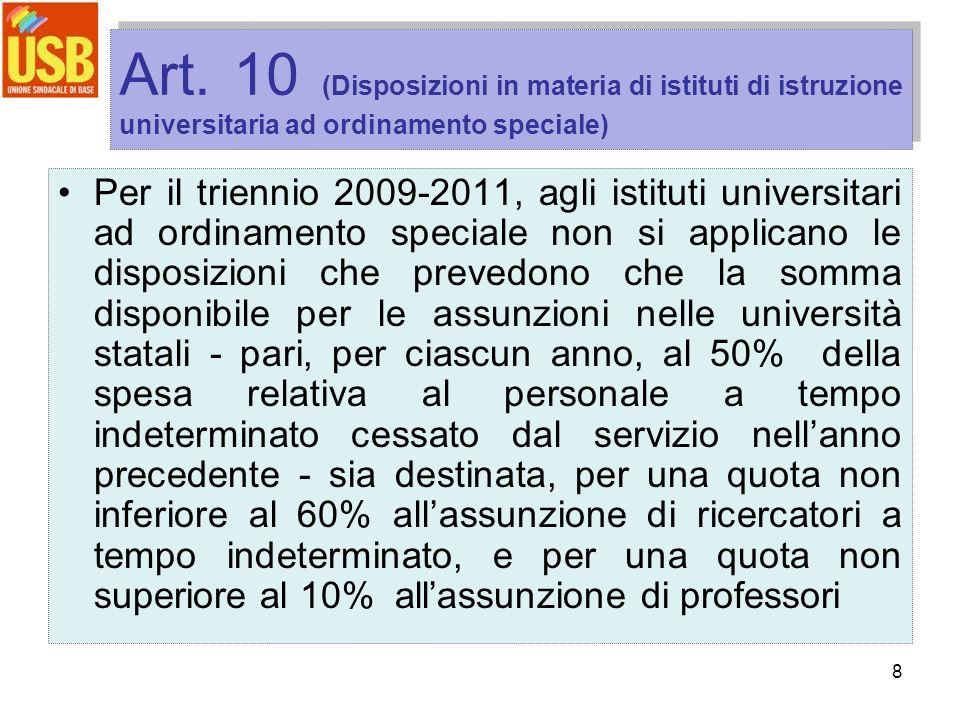 8 Art. 10 (Disposizioni in materia di istituti di istruzione universitaria ad ordinamento speciale) Per il triennio 2009-2011, agli istituti universit