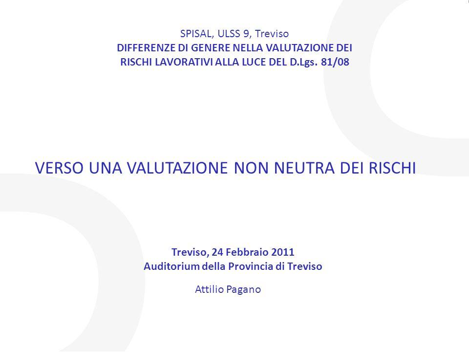 Treviso, 24 Febbraio 2011 Auditorium della Provincia di Treviso SPISAL, ULSS 9, Treviso DIFFERENZE DI GENERE NELLA VALUTAZIONE DEI RISCHI LAVORATIVI A