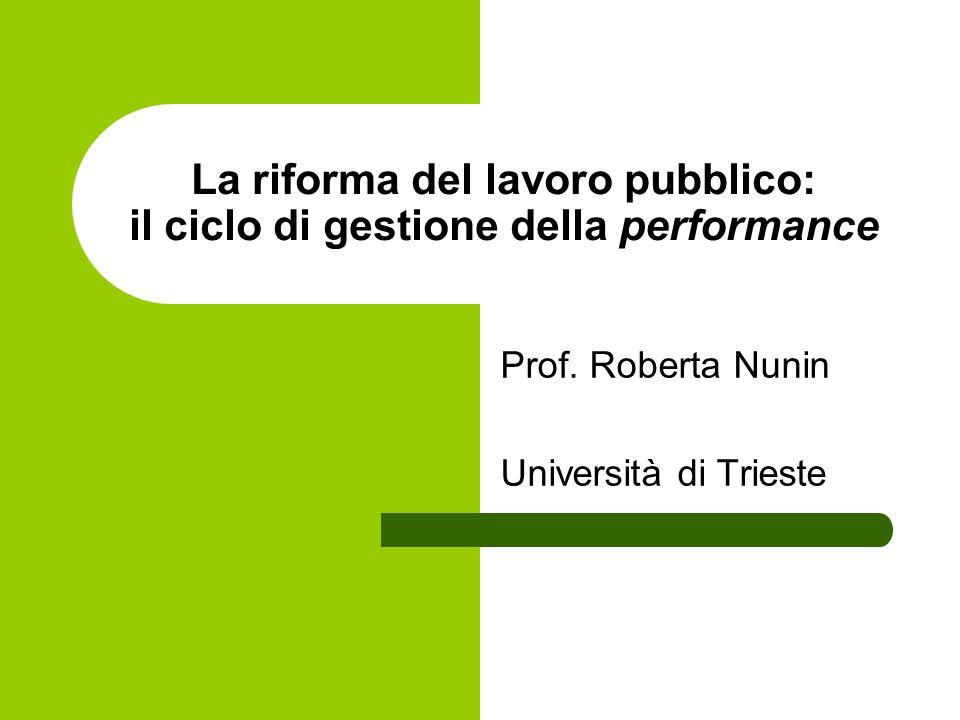 La riforma del lavoro pubblico: il ciclo di gestione della performance Prof. Roberta Nunin Università di Trieste