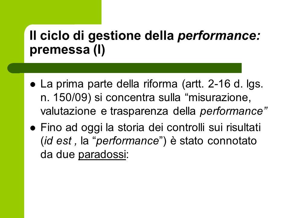Il ciclo di gestione della performance: premessa (I) La prima parte della riforma (artt. 2-16 d. lgs. n. 150/09) si concentra sulla misurazione, valut