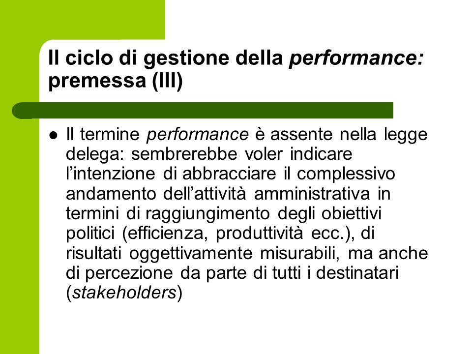 Il ciclo di gestione della performance: premessa (III) Il termine performance è assente nella legge delega: sembrerebbe voler indicare lintenzione di