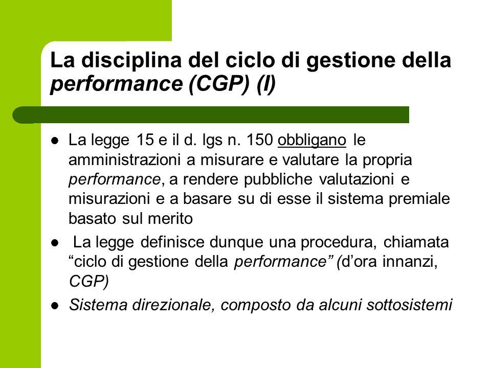 La disciplina del ciclo di gestione della performance (CGP) (I) La legge 15 e il d. lgs n. 150 obbligano le amministrazioni a misurare e valutare la p