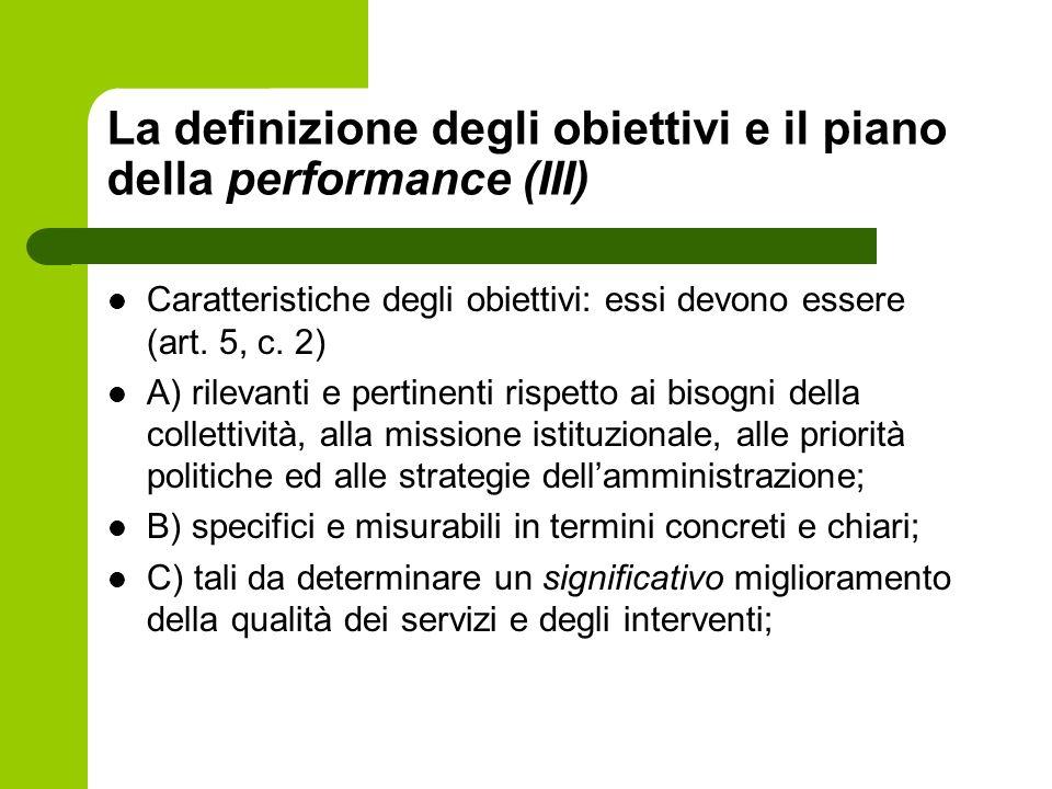 La definizione degli obiettivi e il piano della performance (III) Caratteristiche degli obiettivi: essi devono essere (art. 5, c. 2) A) rilevanti e pe