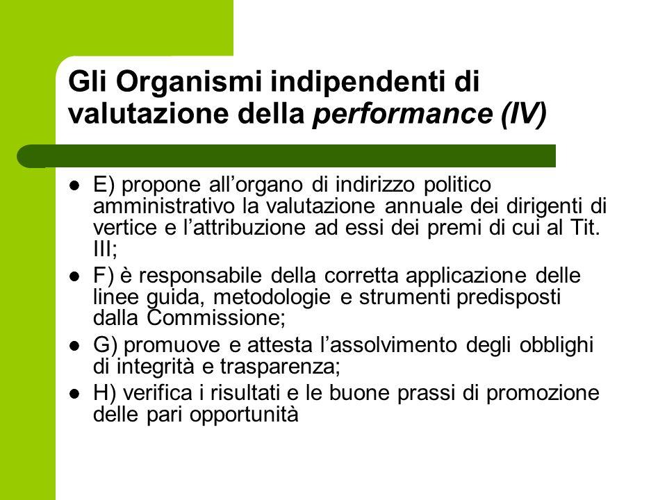 Gli Organismi indipendenti di valutazione della performance (IV) E) propone allorgano di indirizzo politico amministrativo la valutazione annuale dei