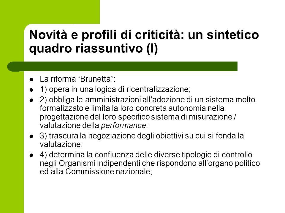 Novità e profili di criticità: un sintetico quadro riassuntivo (I) La riforma Brunetta: 1) opera in una logica di ricentralizzazione; 2) obbliga le am