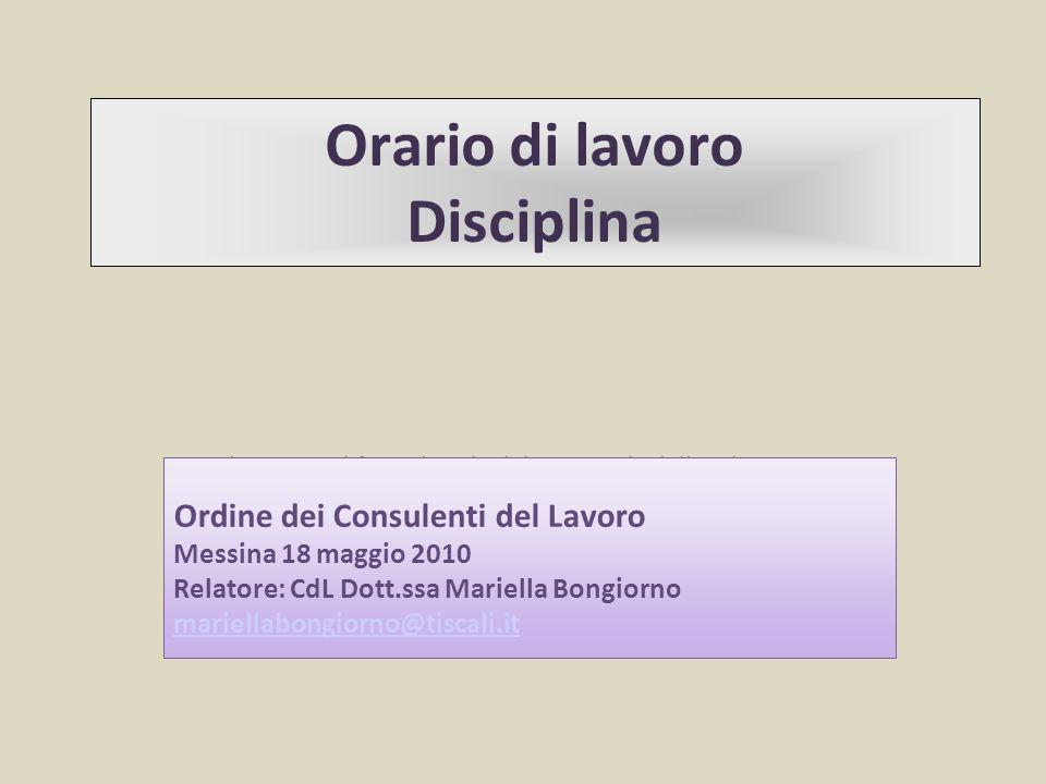 Fare clic per modificare lo stile del sottotitolo dello schema Orario di lavoro Disciplina Ordine dei Consulenti del Lavoro Messina 18 maggio 2010 Rel