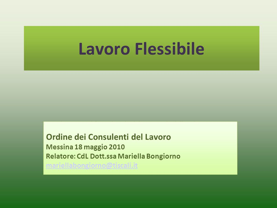 Fare clic per modificare lo stile del sottotitolo dello schema Lavoro Flessibile Ordine dei Consulenti del Lavoro Messina 18 maggio 2010 Relatore: CdL