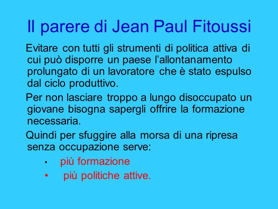 Il parere di Jean Paul Fitoussi Evitare con tutti gli strumenti di politica attiva di cui può disporre un paese lallontanamento prolungato di un lavor