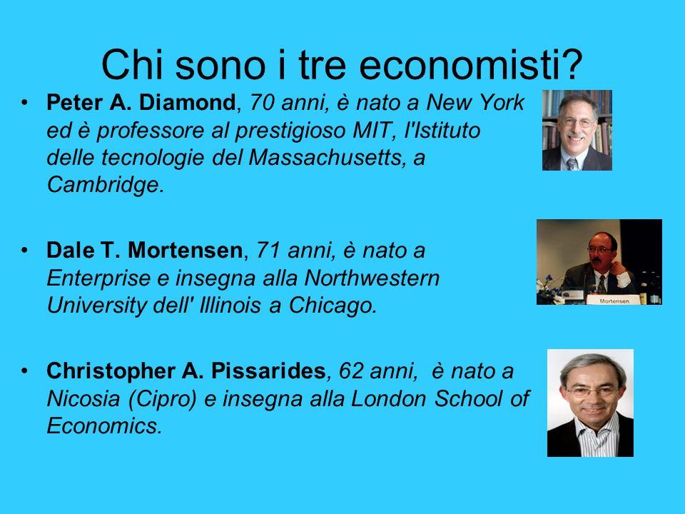 Chi sono i tre economisti? Peter A. Diamond, 70 anni, è nato a New York ed è professore al prestigioso MIT, l'Istituto delle tecnologie del Massachuse