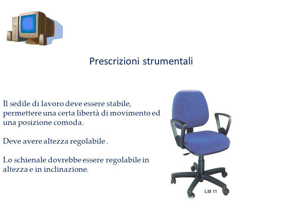 Prescrizioni strumentali Il sedile di lavoro deve essere stabile, permettere una certa libertà di movimento ed una posizione comoda. Deve avere altezz