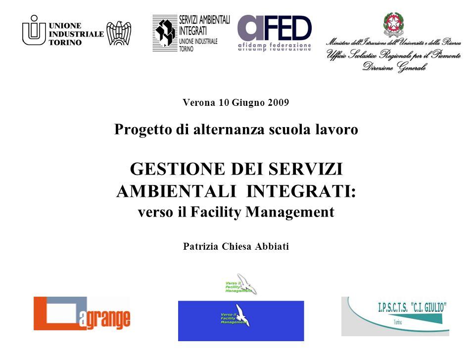 1 Verona 10 Giugno 2009 Progetto di alternanza scuola lavoro GESTIONE DEI SERVIZI AMBIENTALI INTEGRATI: verso il Facility Management Patrizia Chiesa A