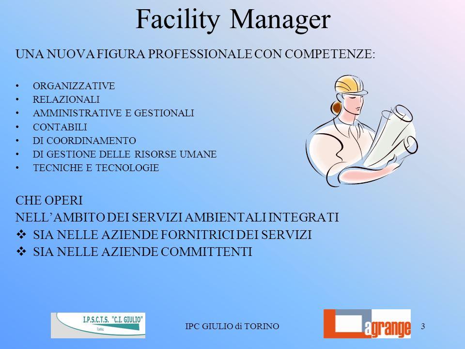 Facility Manager 3 UNA NUOVA FIGURA PROFESSIONALE CON COMPETENZE: ORGANIZZATIVE RELAZIONALI AMMINISTRATIVE E GESTIONALI CONTABILI DI COORDINAMENTO DI GESTIONE DELLE RISORSE UMANE TECNICHE E TECNOLOGIE CHE OPERI NELLAMBITO DEI SERVIZI AMBIENTALI INTEGRATI SIA NELLE AZIENDE FORNITRICI DEI SERVIZI SIA NELLE AZIENDE COMMITTENTI IPC GIULIO di TORINO