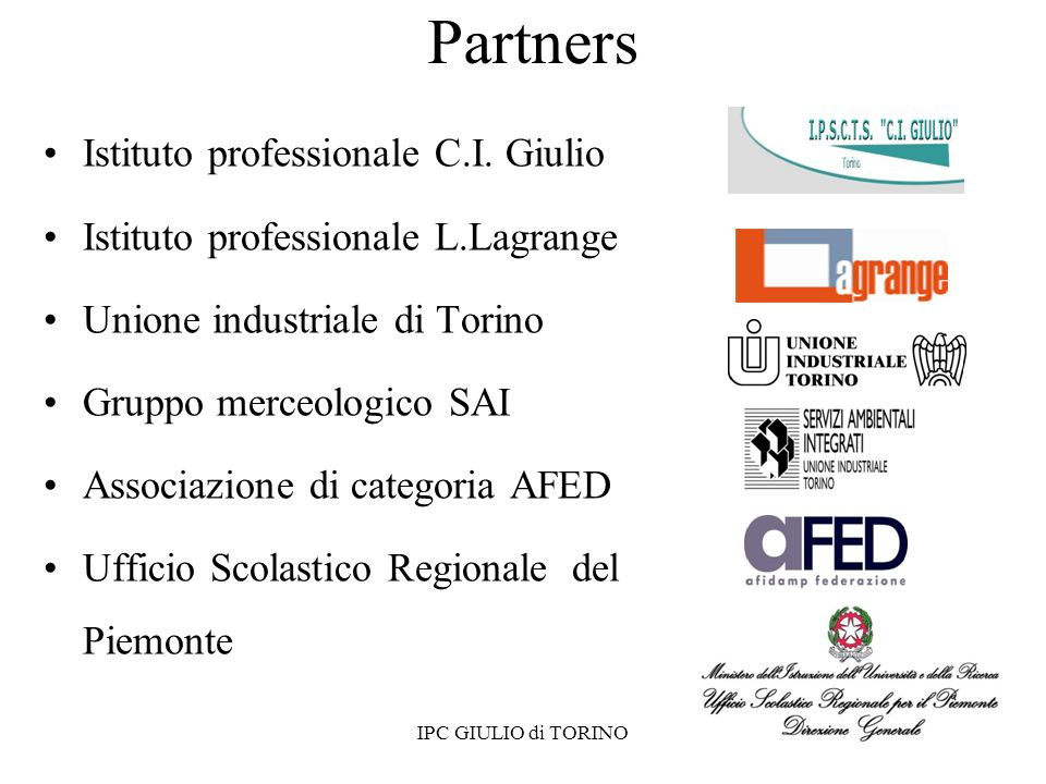 8 Classi terze (una per Istituto) di indirizzi diversi AZIENDALE e TURISTICO IPC GIULIO di TORINO Destinatari del progetto