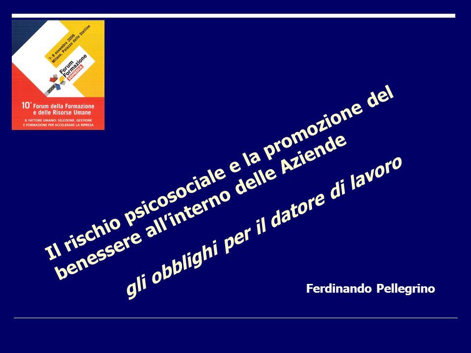 Ferdinando Pellegrino Il rischio psicosociale e la promozione del benessere allinterno delle Aziende gli obblighi per il datore di lavoro