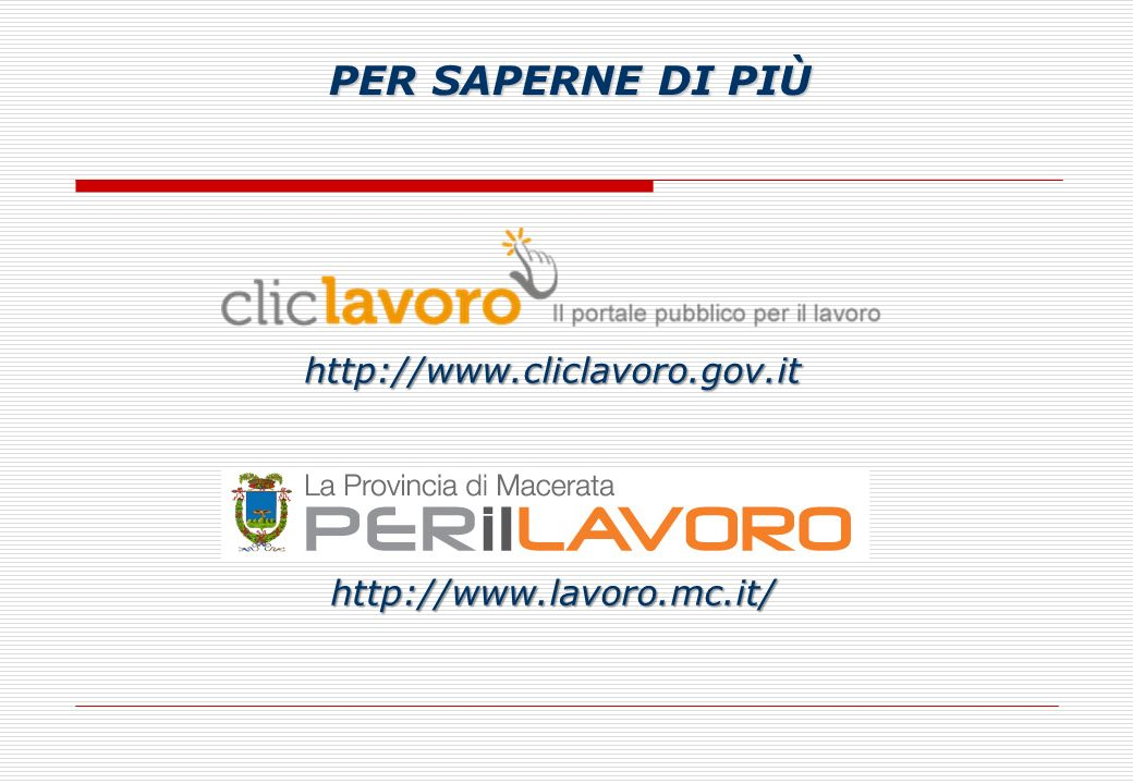 http://www.cliclavoro.gov.it PER SAPERNE DI PIÙ http://www.lavoro.mc.it/