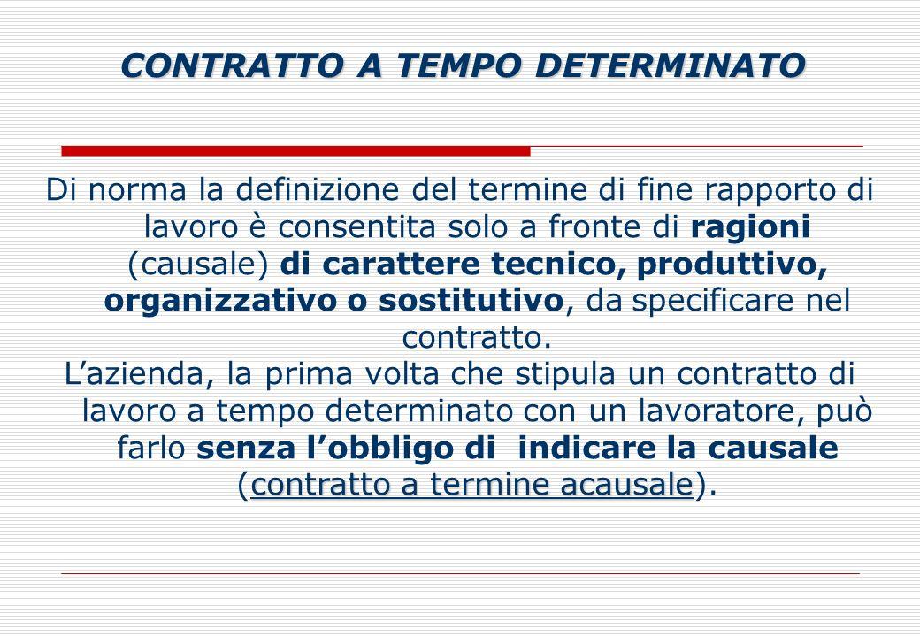 Di norma la definizione del termine di fine rapporto di lavoro è consentita solo a fronte di ragioni (causale) di carattere tecnico, produttivo, organizzativo o sostitutivo, da specificare nel contratto.