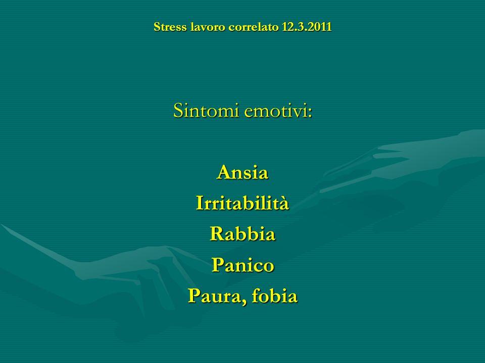 Stress lavoro correlato 12.3.2011 Sintomi emotivi: AnsiaIrritabilitàRabbiaPanico Paura, fobia