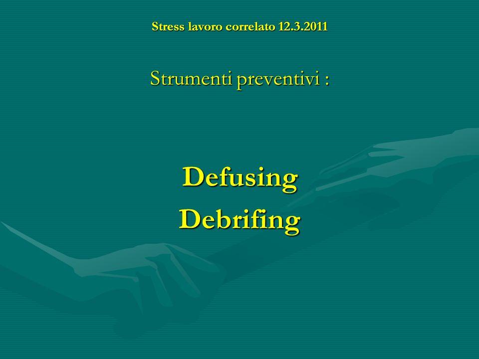 Stress lavoro correlato 12.3.2011 Strumenti preventivi : DefusingDebrifing