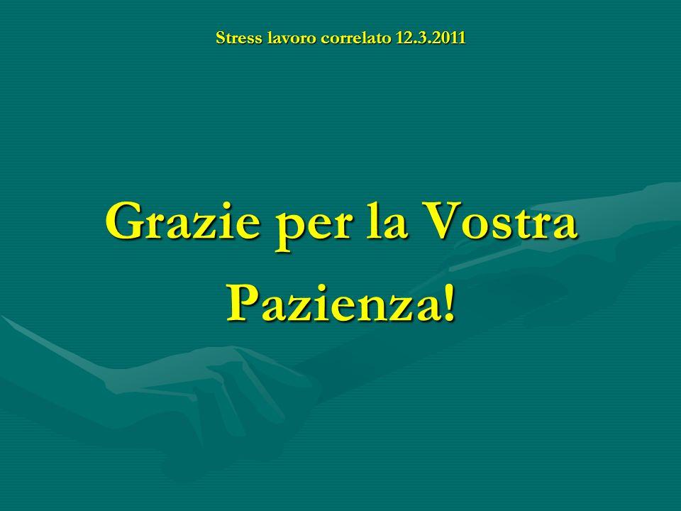 Stress lavoro correlato 12.3.2011 Grazie per la Vostra Pazienza!