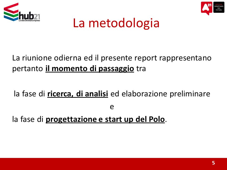 La riunione odierna ed il presente report rappresentano pertanto il momento di passaggio tra la fase di ricerca, di analisi ed elaborazione preliminare e la fase di progettazione e start up del Polo.