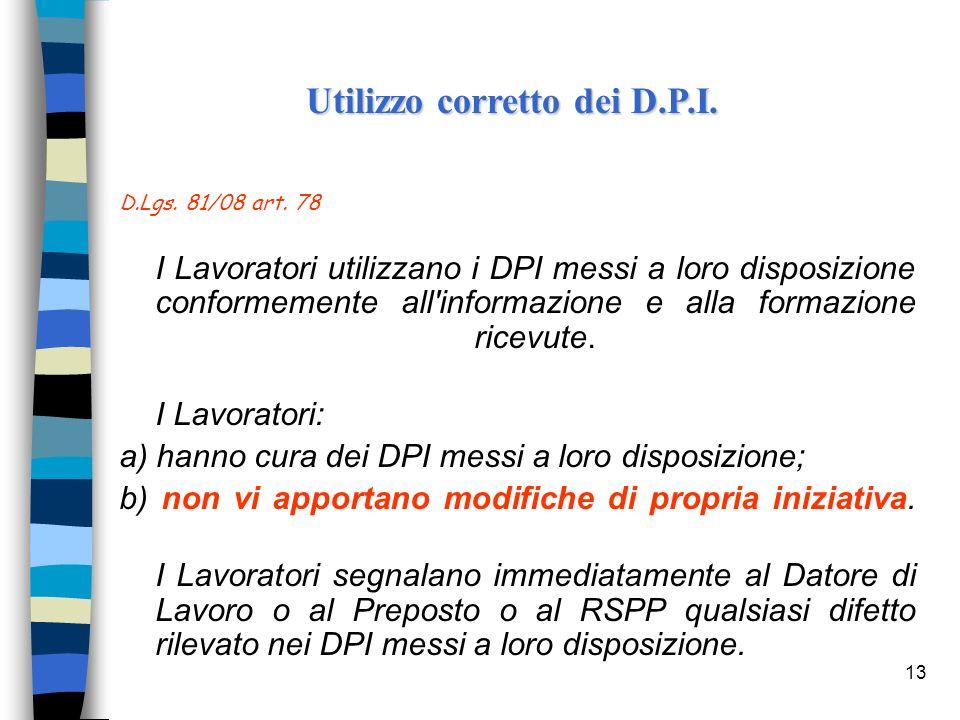 13 D.Lgs. 81/08 art. 78 I Lavoratori utilizzano i DPI messi a loro disposizione conformemente all'informazione e alla formazione ricevute. I Lavorator